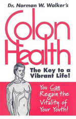 Colon Health : The Key to a Vibrant Life - Norman W. Walker