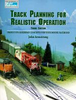 Track Planning for Realistic Operation : Prototype Railroad Concepts for Your Model Railroad - John H. Armstrong