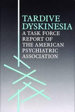 Tardive Dyskinesia : Task Force Report of the American Psychiatric Association - American Psychiatric Association