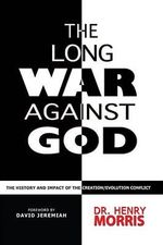 Long War Against God : The History and Impact of the Creation/Evolution Conflict - Henry M. Morris