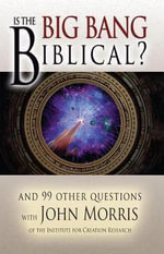Is the Big Bang Biblical : And 99 Other Questions With John Morris - John Morris