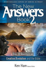The New Answers Book 2 : Over 30 Questions on Creation/Evolution and the Bible