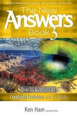 The New Answers Book 3 : Over 35 Questions on Creation/Evolution and the Bible - Ken Ham