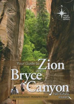 Your Guide to Zion and Bryce Canyon National Parks : A Different Perspective - Michael Oard