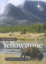 Your Guide to Yellowstone and Grand Teton National Parks : A Different Perspective - John Hergenrather