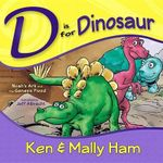 D Is for Dinosaur : Noah's Ark and the Genesis Flood - Ken Ham