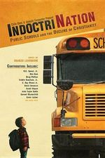 Indoctrination : Public Schools and the Decline of Christianity in America - Colin Gunn