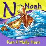 N Is for Noah : Trusting God and His Promises - Ken Ham