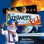 The Answers Book for Kids, Volume 5 : 20 Questions from Kids on Space and Astronomy - Ken Ham