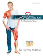 Introduction to Anatomy & Physiology Vol 1 : The Musculoskeletal System - Dr Tommy Mitchell