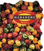 Pepper Pantry : Habaneros - Dave DeWitt