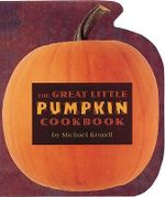 The Great Little Pumpkin Cookbook - Michael Krondl