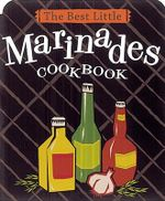 The Best Little Marinades Cookbook :  300 Foolproof Recipes for Everything from Amberja... - Karen Adler