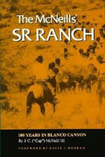 Mcneills Sr Ranch : 100 Years in Blanco Canyon - J. McNeill
