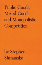 Public Goods, Mixed Goods and Monopolistic Competition - Stephen Shmanske