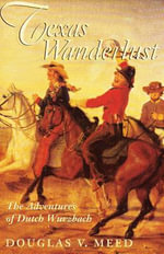 Texas Wanderlust : The Adventures of Ducth Wurzbach - Douglas V. Meed