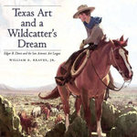 Texas Art and a Wildcatter's Dream : Edgar B. Davis and the San Antonio Art League - William Reaves