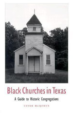 Black Churches in Texas : A Guide to Historic Congregations - Clyde McQueen