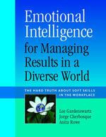 Emotional Intelligence for Managing Results in a Diverse World : The Hard Truth About Soft Skills in the Workplace - Lee Gardenswartz