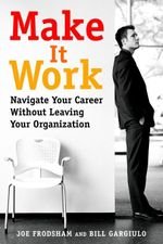 Make It Work : Navigate Your Career Without Leaving Your Organization - Joe Frodsham