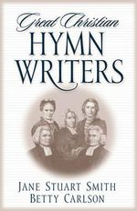 Great Christian Hymn Writers - Jane Stuart Smith