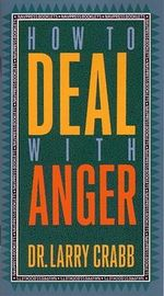 How to Deal with Anger : A Lifelong Approach to Shaping Your Child's Sexual Character - Larry Crabb