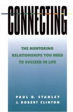 Connecting : The Mentoring Relationships You Need to Succeed - J. Robert Clinton