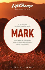 A Life-Changing Encounter with God's Word from the Book of Mark : LifeChange - Navigators