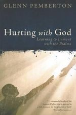 Hurting with God : Learning to Lament with the Psalms - Glenn Pemberton