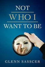 Not Who I Want to Be - Glenn Sasscer