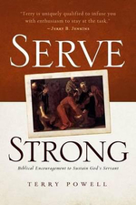 Serve Strong : Biblical Encouragement to Sustain God's Servants - Dr Terry Powell