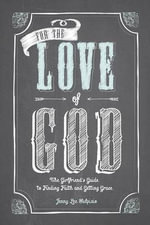 For the Love of God : A Woman's Guide to Finding Faith and Getting Grace - Jenny Lee Sulpizio