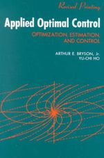 Applied Optimal Control : Optimization Estimation and Control - Arthur E. Bryson