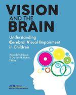 Vision and the Brain : Understanding Cerebral Visual Impairment in Children - Amanda Hall Lueck