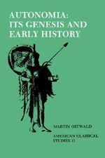 Autonomia : Its Genesis and Early History - Martin Ostwald
