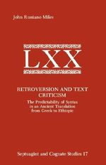 Retroversion and Text Criticism : The Predictability of Syntax in an Ancient Translation from Greek to Ethiopic - John Russiano Miles