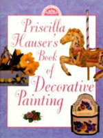 Priscilla Hauser's Book of Decorative Painting - Priscilla Hauser