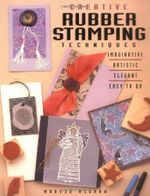 Creative Rubber Stamping Techniques : Imaginative - Artistic - Elegant - Easy To Do - MaryJo McGraw