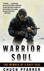 Warrior Soul : The Memoir of a Navy SEAL - Chuck Pfarrer