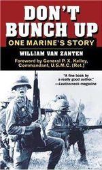Don't Bunch Up : One Marine's Story - William van Zanten