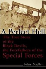 A Perfect Hell : The True Story of the Black Devils, the Forefathers of the Special Forces - John Nadler