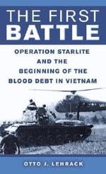 The First Battle : Operation Starlite and the Beginning of the Blood Debt in Vietnam - Otto J. Lehrack
