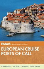 Fodor's European Ports of Call : A Cruise Lover's Guide to Selecting the Right Trip... - Fodor Travel Publications