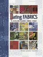 Dating Fabrics - A Color Guide :  1800-1960 - Eileen Trestain