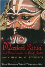Masked Ritual and Performance in South India :  Dance, Healing, and Possession
