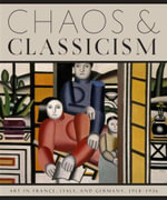 Chaos and Classicism : Art in France, Italy, and Germany, 1918-1936 - Emily Braun