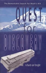 Quest for Discovery : The Remarkable Search for Noah's Ark - Richard Bright