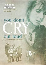 You Don't Cry Out Loud : The Lily Isaacs Story - Lily Isaacs