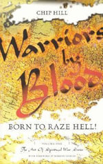 Warriors by Blood : Born to Raze Hell! - Chip Hill