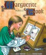Marguerite Makes a Book : Getty Trust Publications: J. Paul Getty Museum - Bruce Robertson